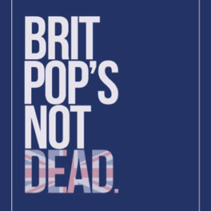 Brit Pop's Not Dead