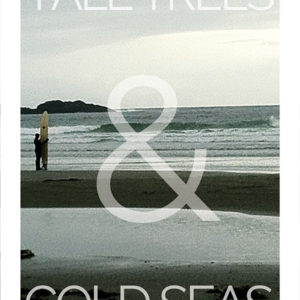 Tall Trees & Cold Seas