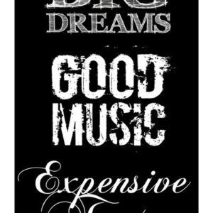 Big Dreams, Good Music, Expensive Taste