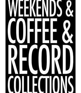 Weekends & Coffee & Record Collections